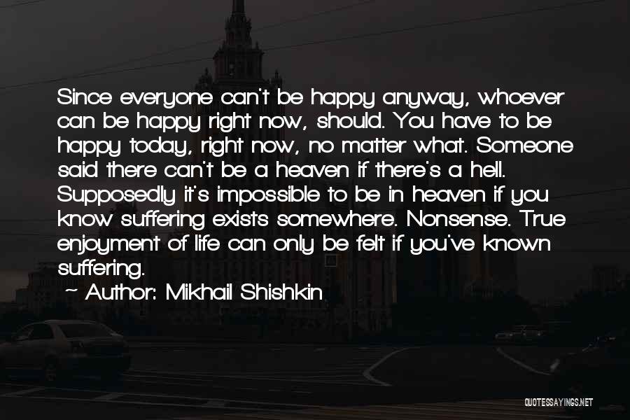 Happy Life Now Quotes By Mikhail Shishkin