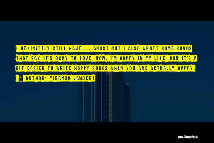 Happy Life Now Quotes By Miranda Lambert