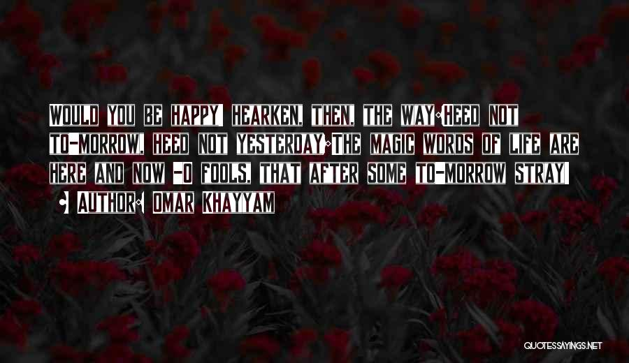 Happy Life Now Quotes By Omar Khayyam