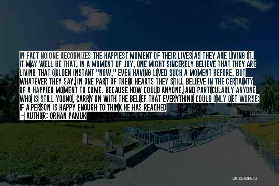 Happy Life Now Quotes By Orhan Pamuk
