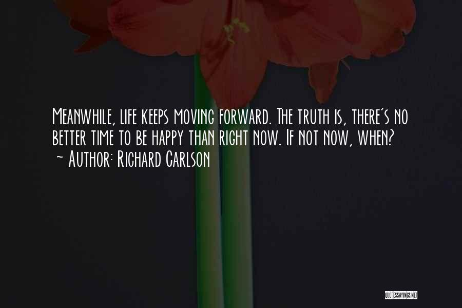 Happy Life Now Quotes By Richard Carlson