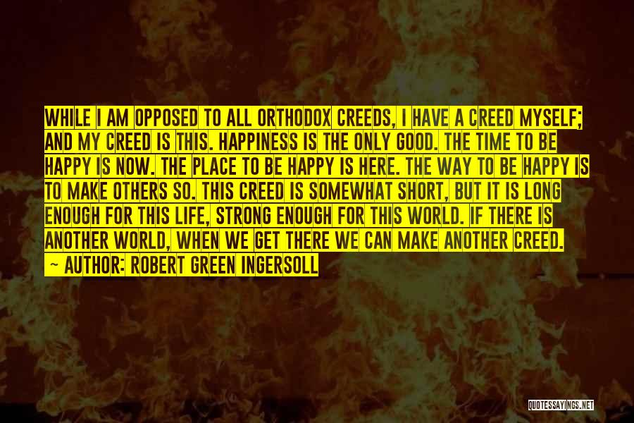 Happy Life Now Quotes By Robert Green Ingersoll