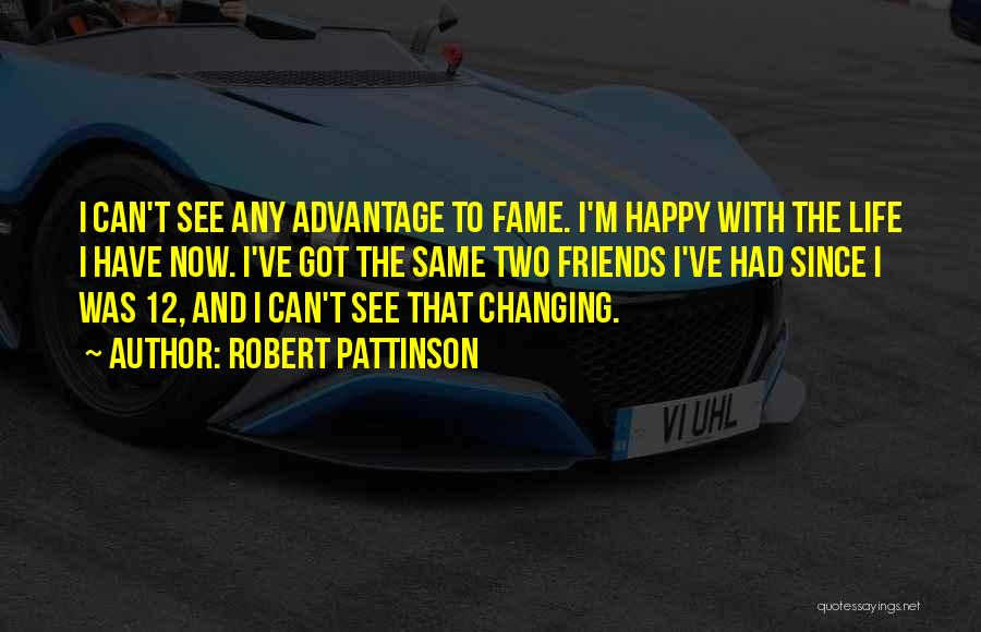 Happy Life Now Quotes By Robert Pattinson