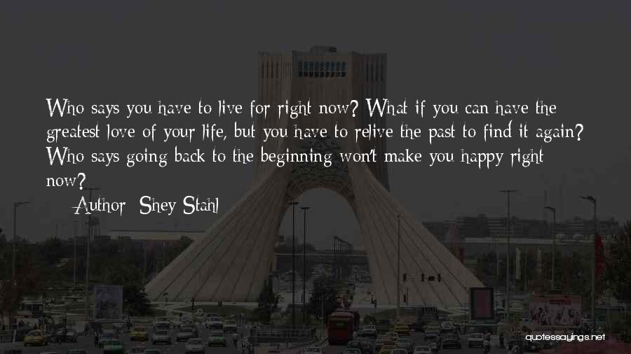 Happy Life Now Quotes By Shey Stahl