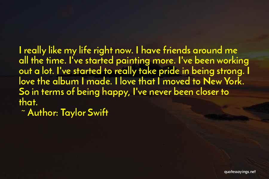 Happy Life Now Quotes By Taylor Swift
