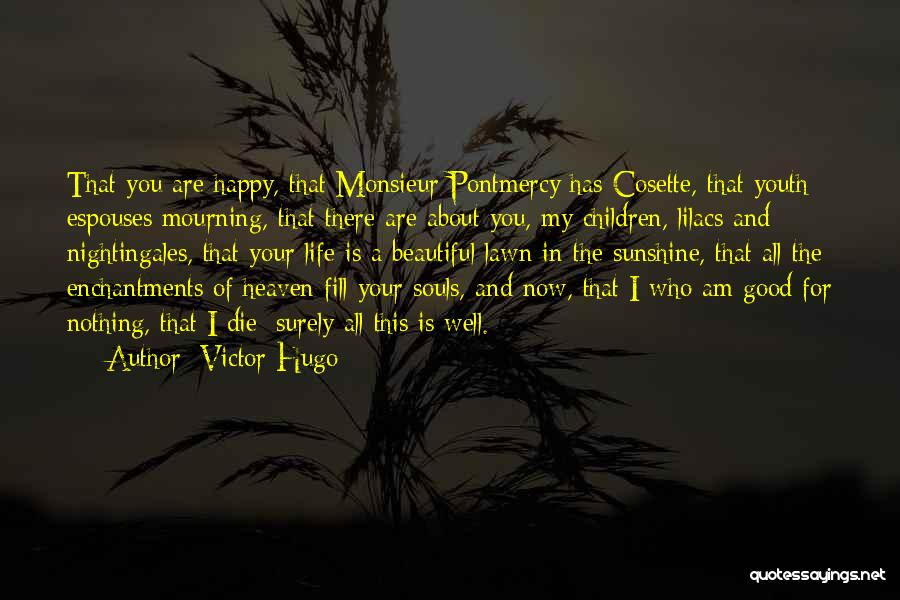 Happy Life Now Quotes By Victor Hugo