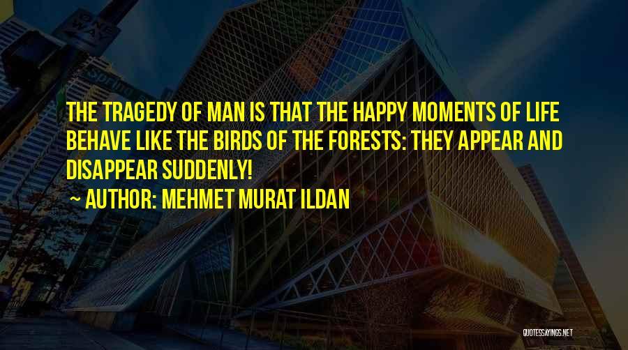 Happy Life Sayings And Quotes By Mehmet Murat Ildan