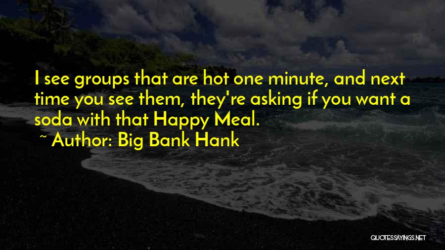 Happy Meal Quotes By Big Bank Hank