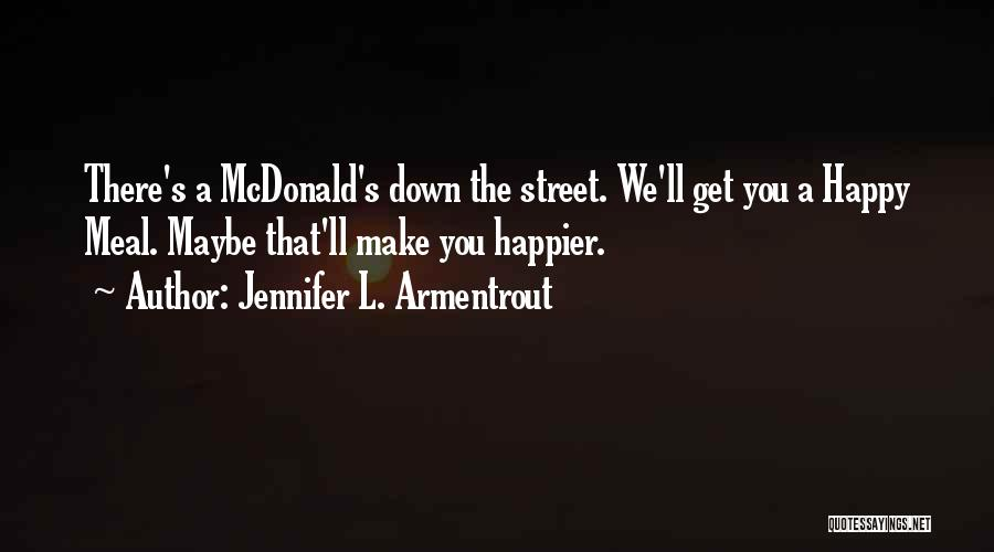 Happy Meal Quotes By Jennifer L. Armentrout