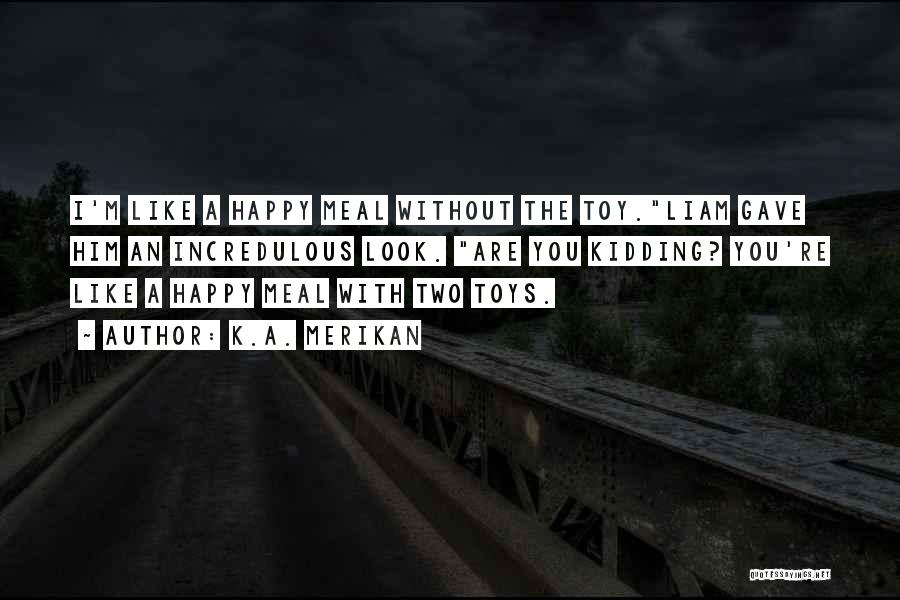 Happy Meal Quotes By K.A. Merikan
