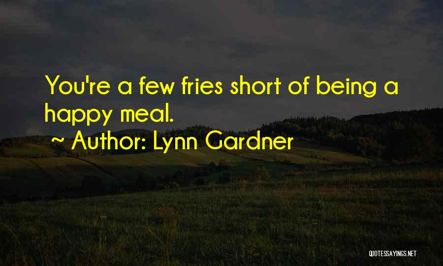 Happy Meal Quotes By Lynn Gardner