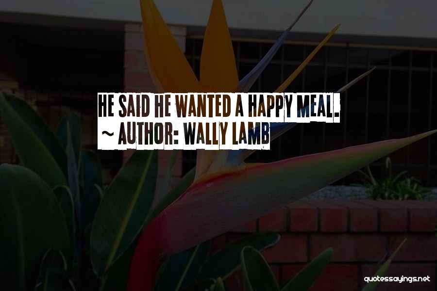 Happy Meal Quotes By Wally Lamb