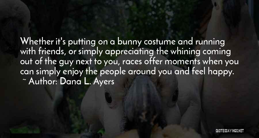Happy Moments With Your Friends Quotes By Dana L. Ayers