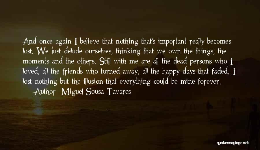 Happy Moments With Your Friends Quotes By Miguel Sousa Tavares