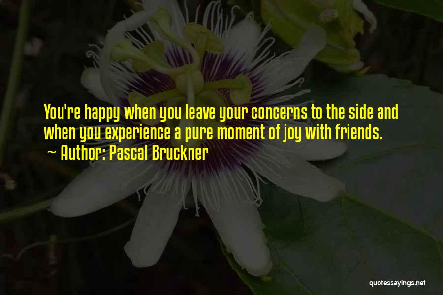 Happy Moments With Your Friends Quotes By Pascal Bruckner