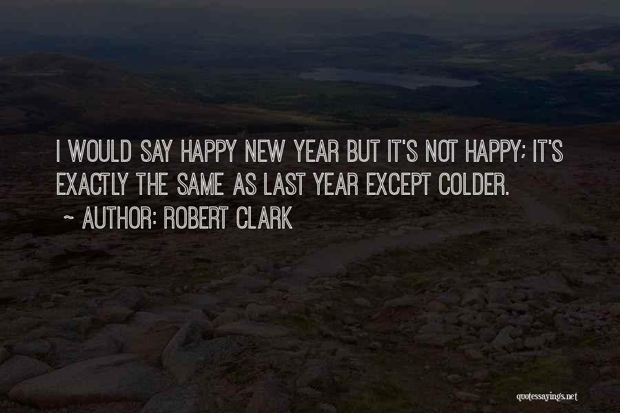 Happy New Year Quotes By Robert Clark
