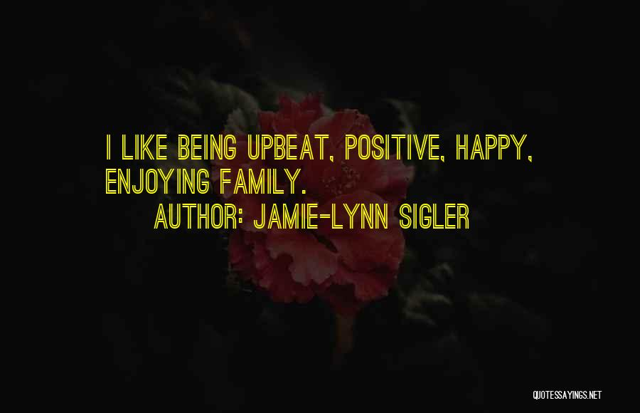 Happy Upbeat Quotes By Jamie-Lynn Sigler