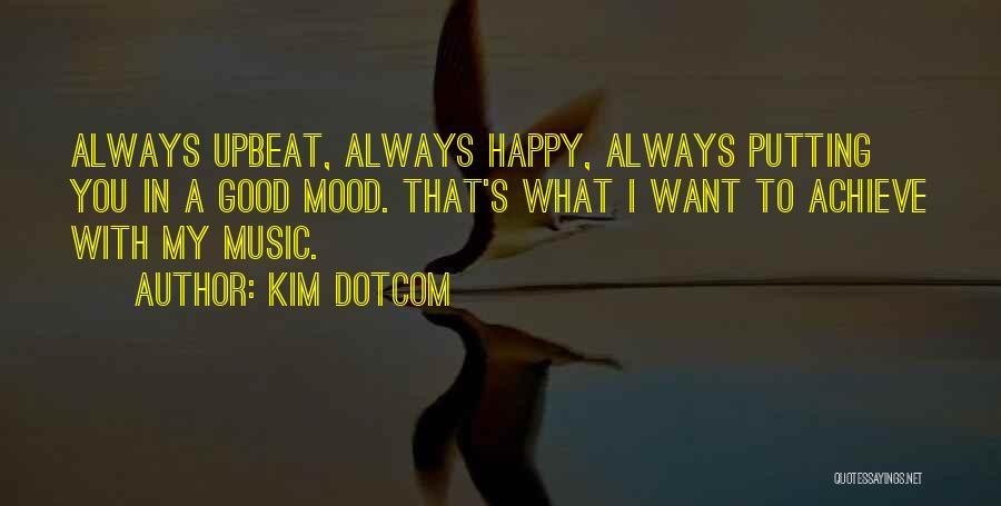Happy Upbeat Quotes By Kim Dotcom