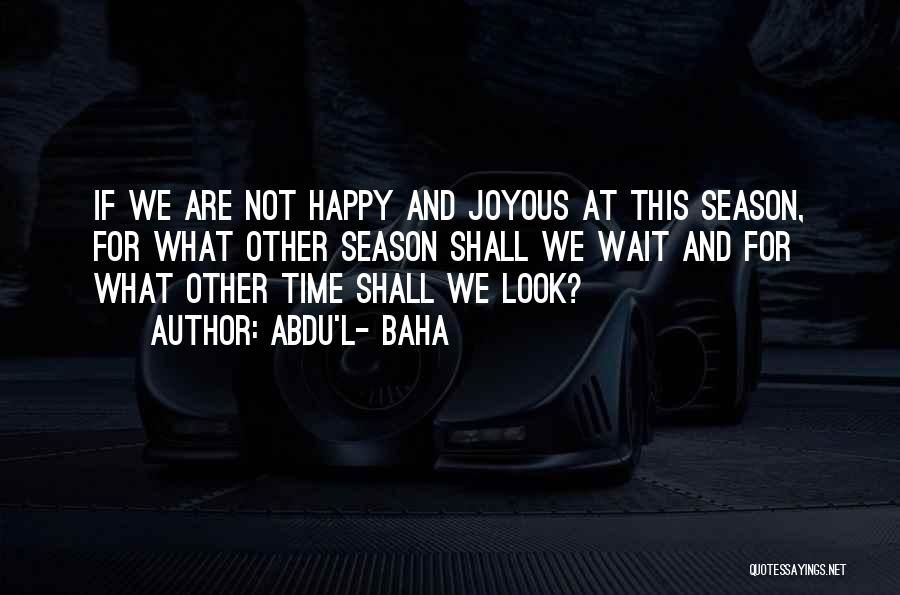Happy While Waiting Quotes By Abdu'l- Baha