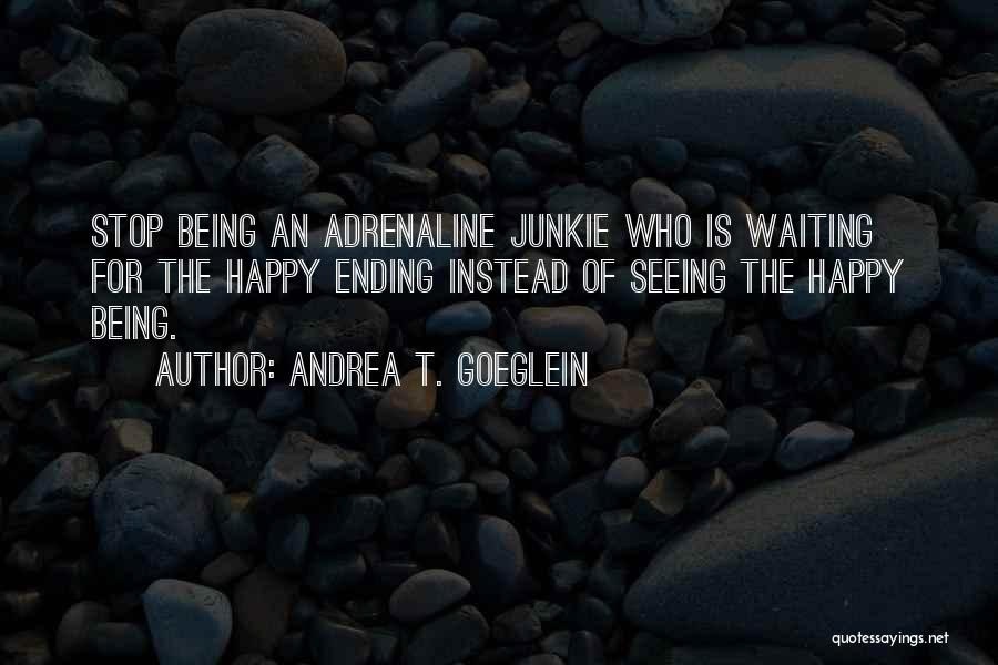 Happy While Waiting Quotes By Andrea T. Goeglein