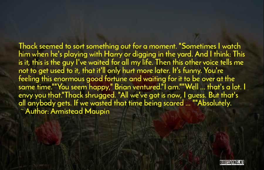 Happy While Waiting Quotes By Armistead Maupin