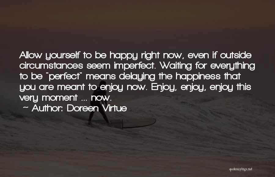Happy While Waiting Quotes By Doreen Virtue