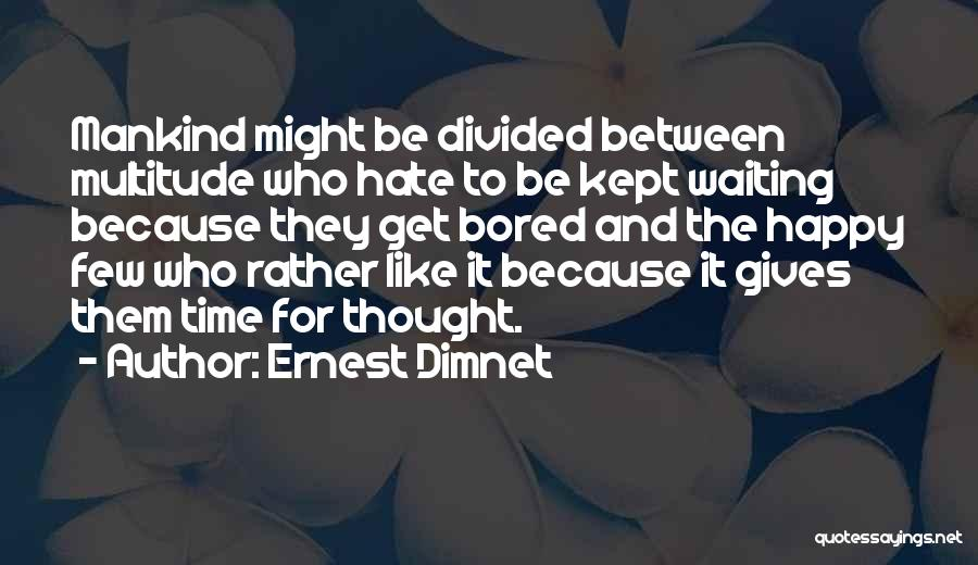 Happy While Waiting Quotes By Ernest Dimnet