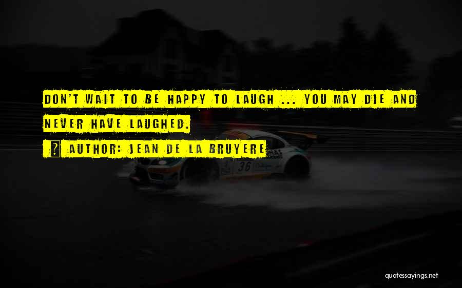 Happy While Waiting Quotes By Jean De La Bruyere