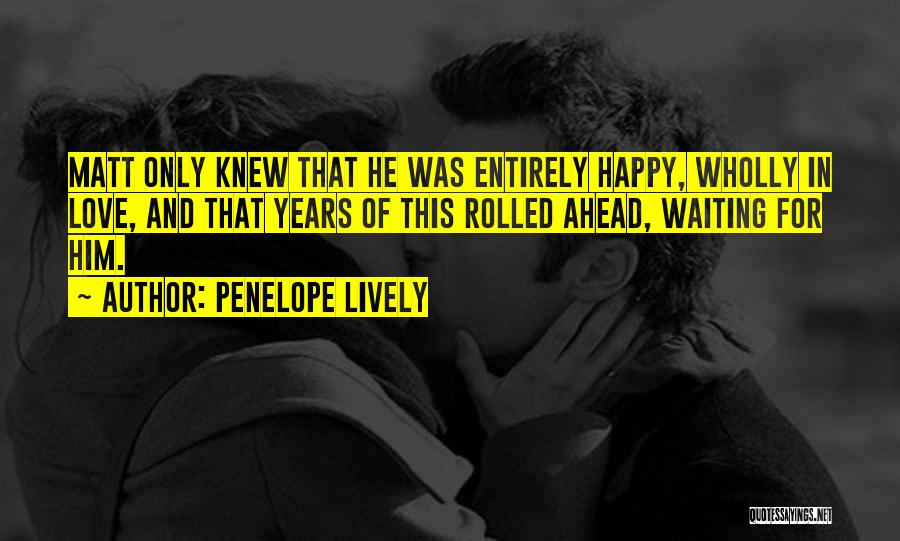 Happy While Waiting Quotes By Penelope Lively