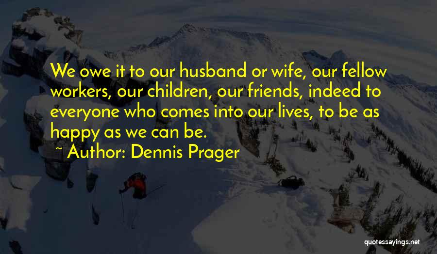 Happy Workers Quotes By Dennis Prager