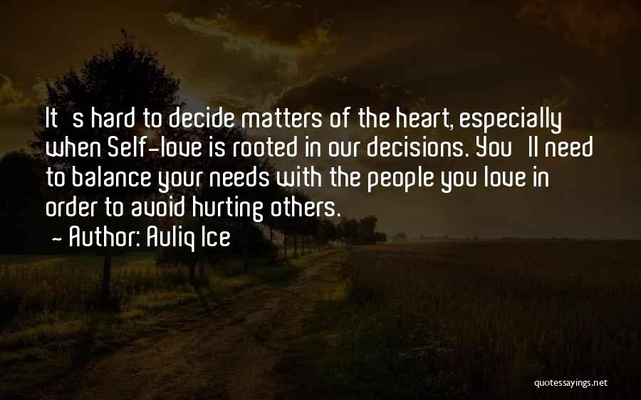 Hard Decisions In Love Quotes By Auliq Ice