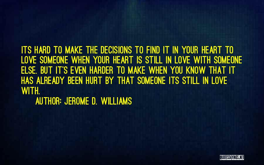 Hard Decisions In Love Quotes By Jerome D. Williams