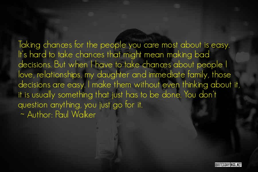 Hard Decisions In Love Quotes By Paul Walker
