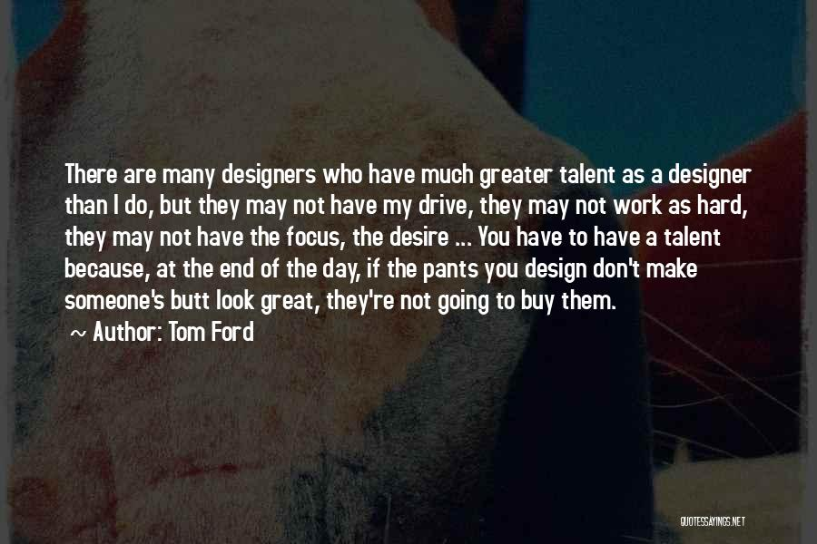 Hard Drive Quotes By Tom Ford