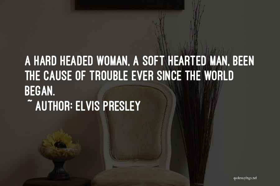 Hard Hearted Woman Quotes By Elvis Presley