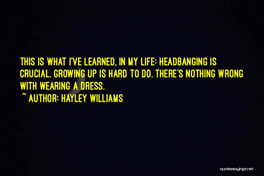 Hard Life Growing Up Quotes By Hayley Williams
