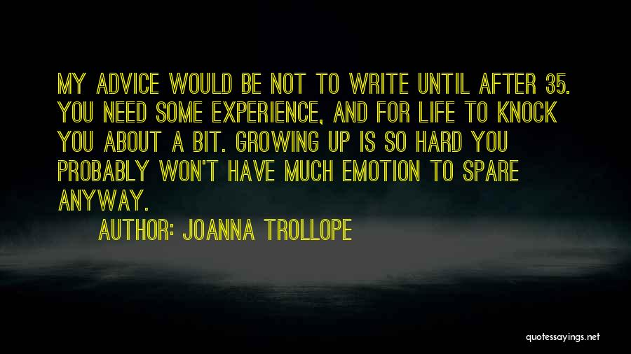 Hard Life Growing Up Quotes By Joanna Trollope