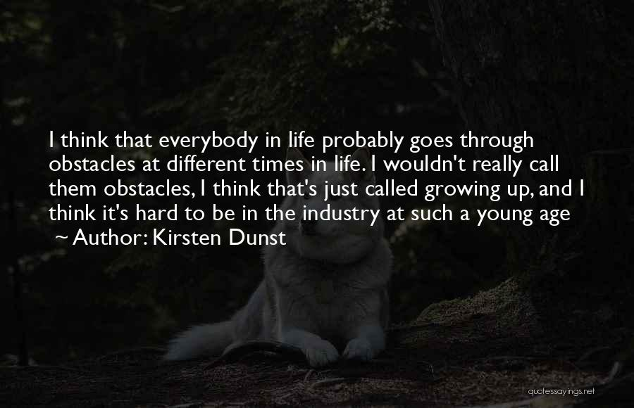 Hard Life Growing Up Quotes By Kirsten Dunst