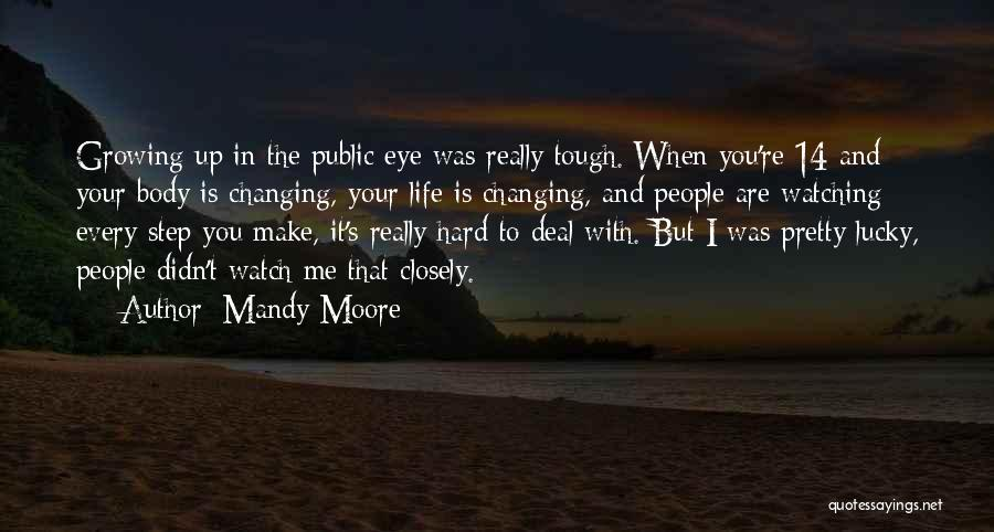 Hard Life Growing Up Quotes By Mandy Moore