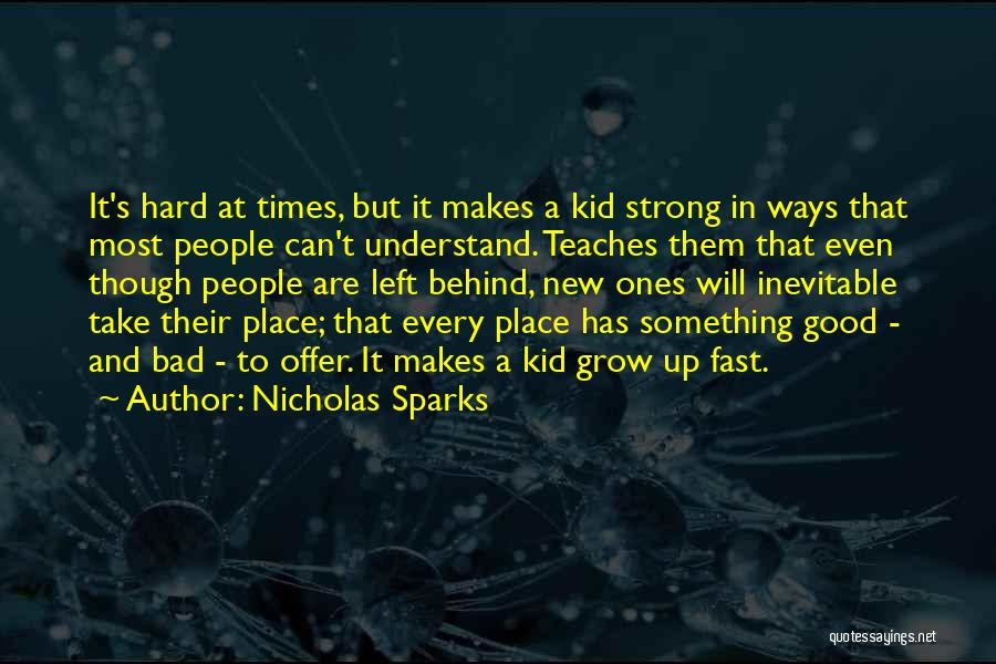 Hard Life Growing Up Quotes By Nicholas Sparks