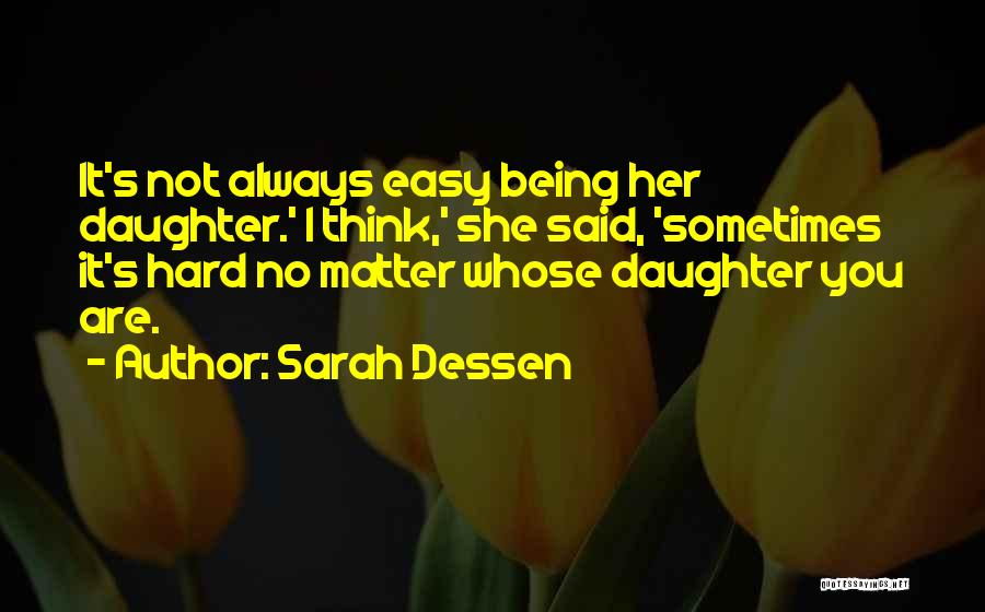 Hard Life Growing Up Quotes By Sarah Dessen