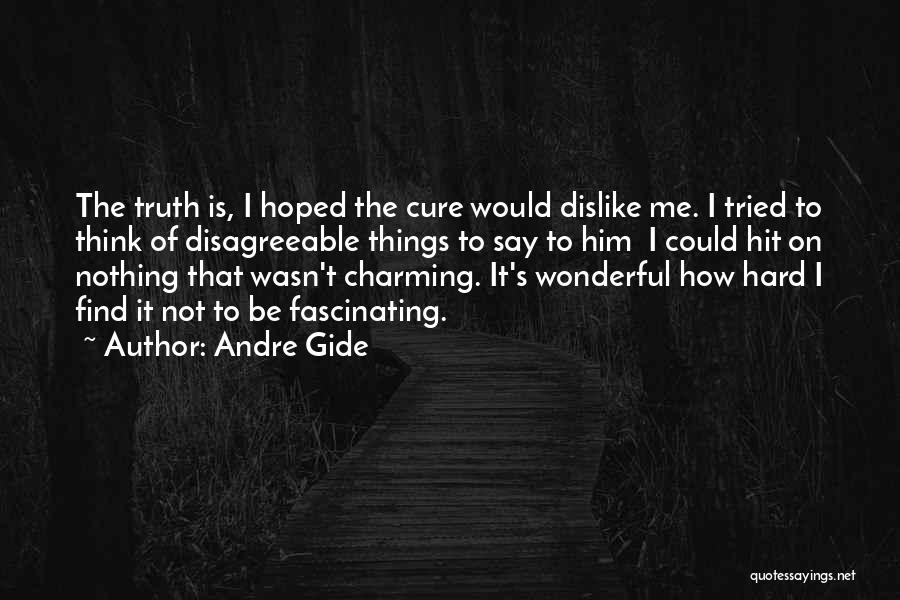 Hard Things Quotes By Andre Gide