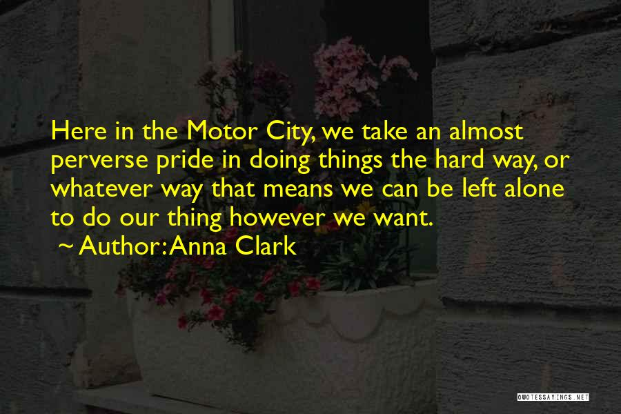 Hard Things Quotes By Anna Clark