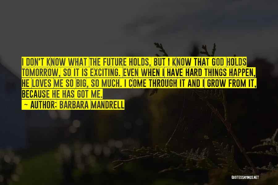 Hard Things Quotes By Barbara Mandrell