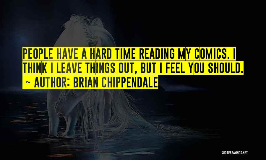 Hard Things Quotes By Brian Chippendale