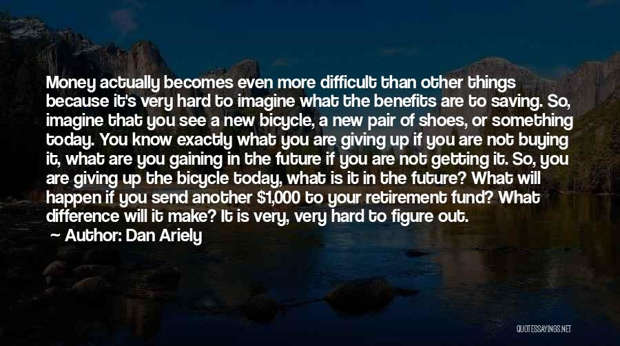 Hard Things Quotes By Dan Ariely