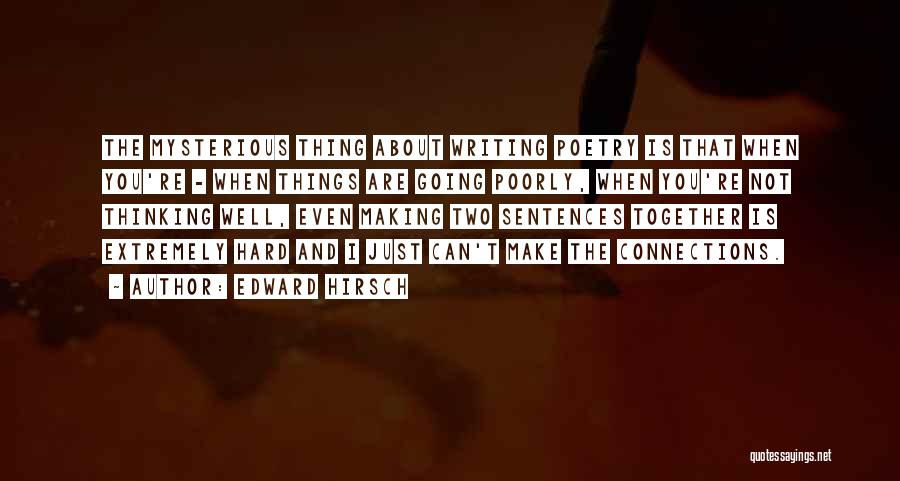 Hard Things Quotes By Edward Hirsch
