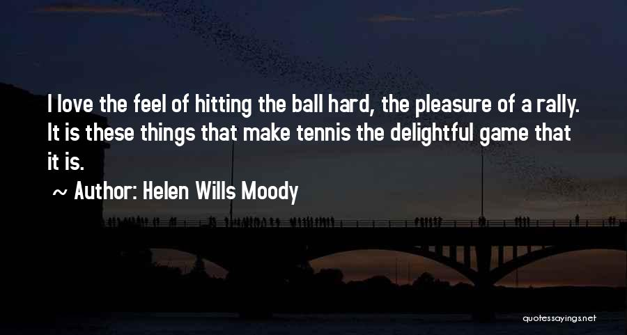 Hard Things Quotes By Helen Wills Moody