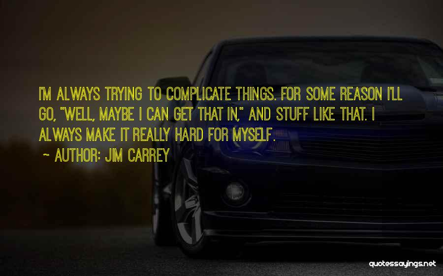 Hard Things Quotes By Jim Carrey