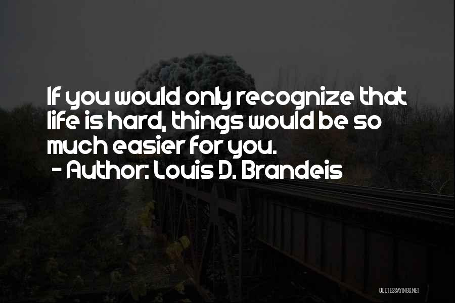 Hard Things Quotes By Louis D. Brandeis